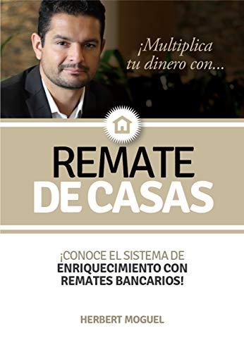 Multiplica Tu Dinero Con Remate de Casas por Herbert Moguel