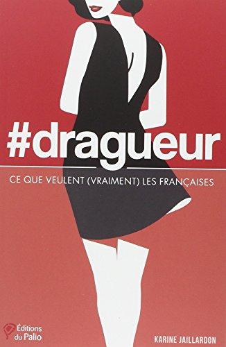 #dragueur - Ce que veulent (vraiment) les Françaises par Karine Jaillardon