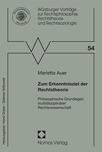 Zum Erkenntnisziel der Rechtstheorie: Philosophische Grundlagen multidisziplinärer Rechtswissenschaft (Würzburger Vorträge zur Rechtsphilosophie, Rechtstheorie und Rechtssoziologie 54)