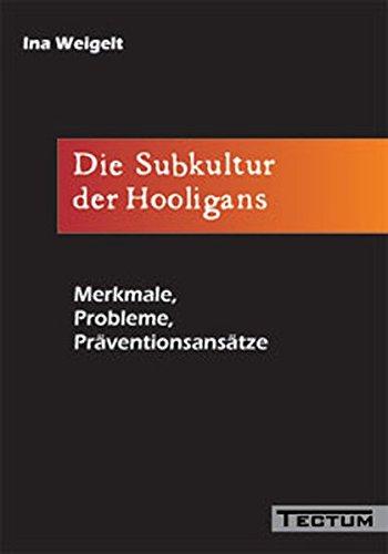 Die Subkultur der Hooligans. Merkmale, Probleme, Präventionsansätze