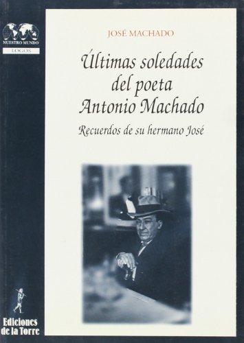 Últimas soledades del poeta Antonio Machado. Recuerdos de su hermano José (Biblioteca de Nuestro Mundo, Logos)