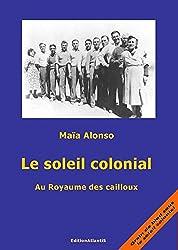 Le soleil colonial : Au Royaume des cailloux