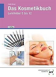 Das Kosmetikbuch in Lernfeldern: Fachstufen - Lernfelder 5 bis 12