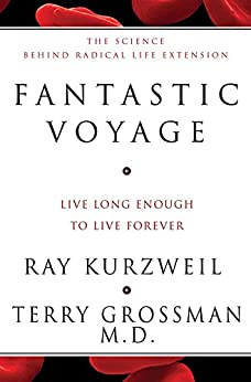 Fantastic Voyage: Live Long Enough To Live Forever by [Ray Kurzweil, Terry Grossman]