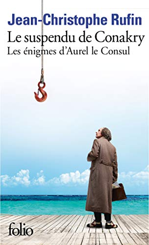 Les énigmes d'Aurel le Consul, I:Le suspendu de Conakry: Les énigmes d'Aurel le Consul