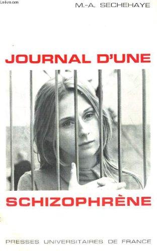 Journal d'une schizophrene - auto-observation d'une schizophrene pendant le traitement psychotherapique - bibliotheque de psychanalyse dirigee par d. lagache