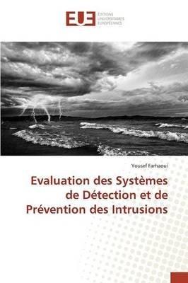 [(Evaluation Des Systemes de Detection Et de Prevention Des Intrusions)] [By (author) Farhaoui Yousef] published on (August, 2015)