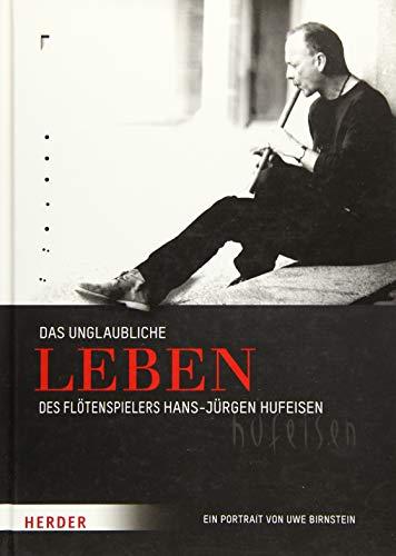Das unglaubliche Leben des Flötenspielers Hans-Jürgen Hufeisen: Ein Portrait
