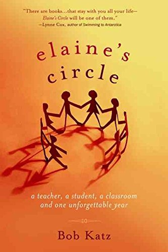 [(Elaine's Circle : A Teacher, a Student, a Classroom, and One Unforgettable Year)] [By (author) Bob Katz] published on (July, 2005)