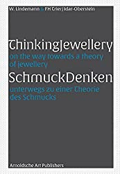 Thinking Jewellery: On the Way Towards a Theory of Jewellery: Eine Theorie des Schmucks / A Theory of Jewellery