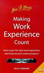 Making Work Experience Count: 2nd edition: How to Get the Right Work Experience and Improve Your Career Prospects
