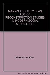 MAN AND SOCIETY IN AN AGE OF RECONSTRUCTION:STUDIES IN MODERN SOCIAL STRUCTURE.