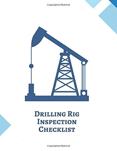 Drilling Rig Inspection Checklist: Daily Journal Logbook for Work Routine Inspection, Safety Check, Maintenance And Repair Works, Efficient Facility ... 120 pages. (Drilling Machine Logs, Band 33)