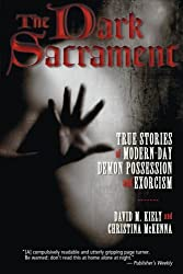 The Dark Sacrament: True Stories of Modern-Day Demon Possession and Exorcism by David Kiely (2008-10-07)