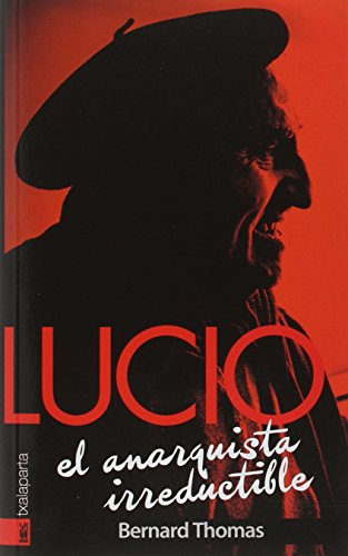 LUCIO EL ANARQUISTA IRREDUCTIBLE por Bernard Thomas