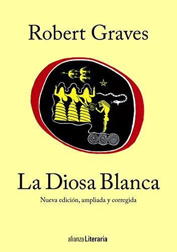 La Diosa Blanca: Una gramática histórica del mito poético (Alianza Literaria (Al)) por Robert Graves