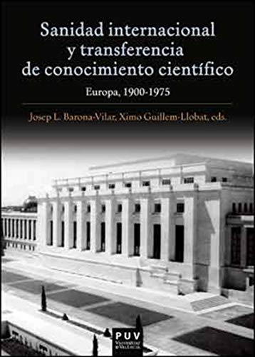 Sanidad internacional y transferencia de conocimiento científico: Europa, 1900-1975 por Varios Autores