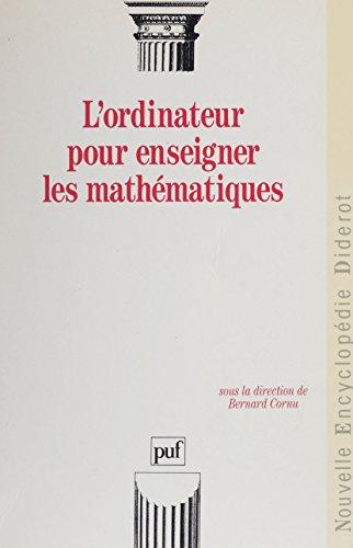 L'Ordinateur pour enseigner les mathématiques (Nouvelle encyclopédie Diderot) par Bernard Cornu