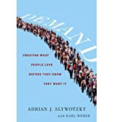 Demand: Creating What People Love Before They Know They Want It[ DEMAND: CREATING WHAT PEOPLE LOVE BEFORE THEY KNOW THEY WANT IT ] By Slywotzky, Adrian J. ( Author )Oct-04-2011 Hardcover