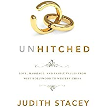 Unhitched: Love, Marriage, and Family Values from West Hollywood to Western China by Judith Stacey (2011-05-02)