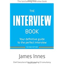 The Interview Book:Your definitive guide to the perfect interview: Your definitive guide to the perfect interview (2nd Edition) by James Innes (2012-08-23)