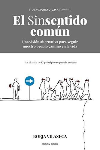 El sinsentido común: Una visión alternativa para seguir nuestro propio camino en la vida par Borja Vilaseca