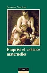 Emprise et violence maternelle : Etude d'anthropologie psychanalytique