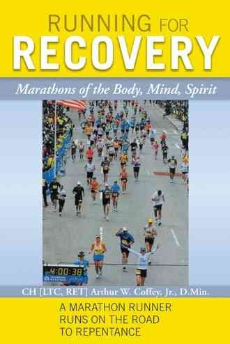[Running for Recovery: Marathons of the Body, Mind, Spirit] (By: CH LTC RET Arthur W. Coffey Jr.) [published: November, 2012] par CH LTC RET Arthur W. Coffey Jr.