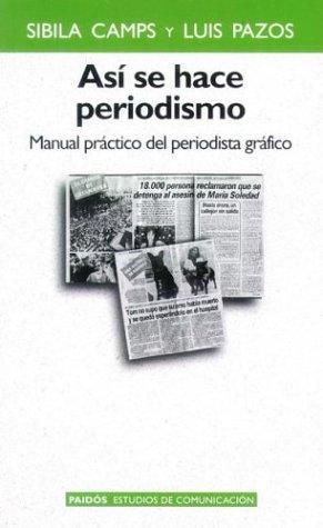 Asi se hace periodismo (Paidos Estudios de Comunicacion) por Sibila Camps