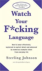 (Watch Your F*cking Language: How to Swear Effectively, Explained in Explicit Detail and Enhanced by Numerous Examples Taken from Everyday Life) By Johnson, Sterling (Author) Paperback on 03-Nov-2004