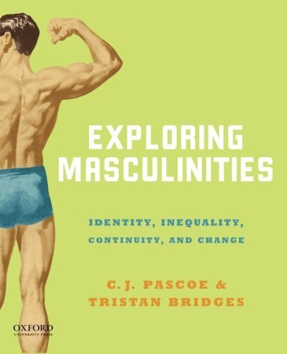Exploring Masculinities: Identity, Inequality, Continuity and Change by C.J. Pascoe (2015-07-13)