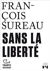 Sans la liberté par François Sureau