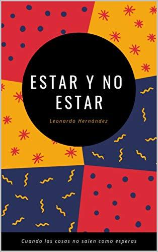 Estar y No Estar I: Cuando las cosas no salen como esperas par Leonardo Hernández