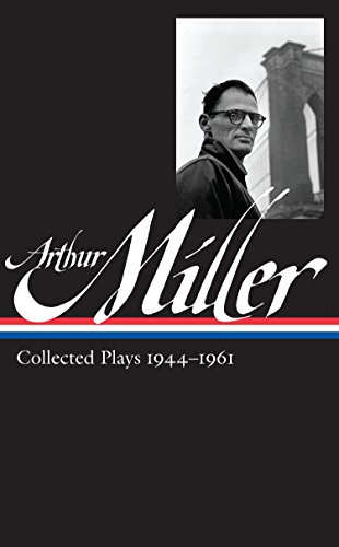 Arthur Miller: Collected Plays Vol. 1 1944-1961 (LOA #163) (Library of America Arthur Miller Edition, Band 1)