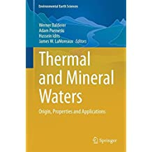 Thermal and Mineral Waters: Origin, Properties and Applications (Environmental Earth Sciences)