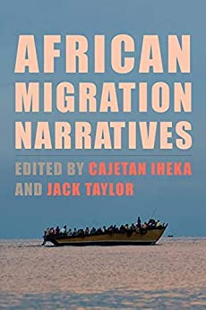 African Migration Narratives: Politics, Race, and Space (Rochester Studies in African History and the Diaspora)