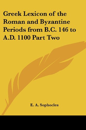 Greek Lexicon of the Roman and Byzantine Periods from B.C. 146 to A.D. 1100 Part Two