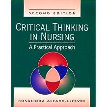 Critical Thinking in Nursing: A Practical Approach by Rosalinda Alfaro-LeFevre RN MSN ANEF (1999-01-30)