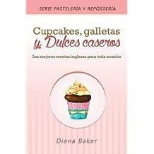 Cupcakes, Galletas y Dulces Caseros: Las mejores recetas inglesas para toda ocasión (Pastelería y Repostería)