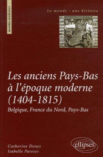 Les anciens Pays-Bas à l'époque moderne (1404-1815) : Belgique, France du Nord, Pays-Bas