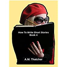 How To Write Short Stories - Book 4