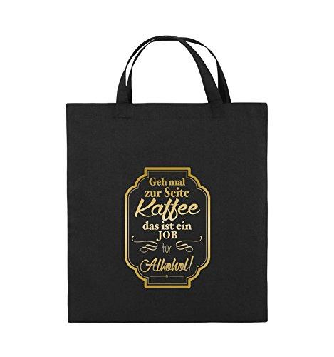 Comedy Bags - Geh mal zur Seite Kaffee das ist ein Job für Alkohol! - Jutebeutel - kurze Henkel - 38x42cm - Farbe: Schwarz / Silber Schwarz / Gold
