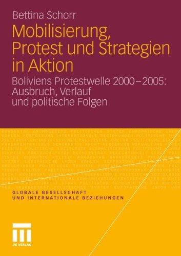 Mobilisierung, Protest und Strategien in Aktion: Boliviens Protestwelle 2000-2005: Ausbruch, Verlauf und politische Folgen (Globale Gesellschaft und internationale Beziehungen, Band 1)