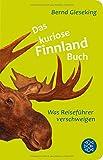 Das kuriose Finnland-Buch: Was Reiseführer verschweigen (Fischer Taschenbibliothek) - Bernd Gieseking