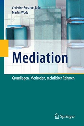 Mediation: Grundlagen, Methoden, rechtlicher Rahmen