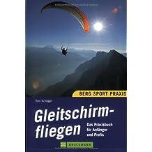 Gleitschirmfliegen. Das Praxisbuch für Anfänger und Profis