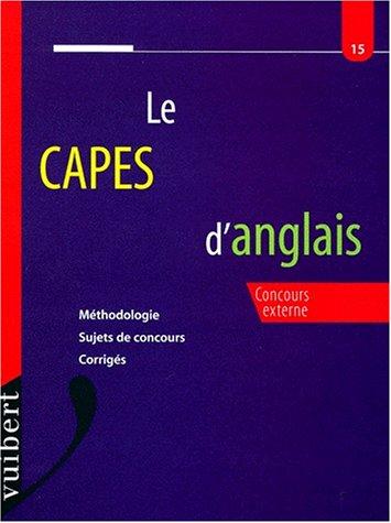 LE CAPES D'ANGLAIS. Concours externe, Méthodologie, Sujets de concours, Corrigés