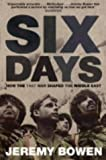 Front cover for the book Six Days: How the 1967 War Shaped the Middle East by Jeremy Bowen