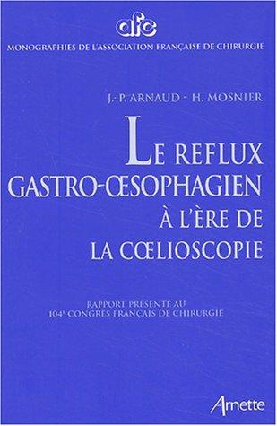 Le reflux gastro-oesophagien à l'ère de la coelioscopie. Rapport présenté au 104ème Congrès français de chirurgie, Paris, 3-4 octobre 2002