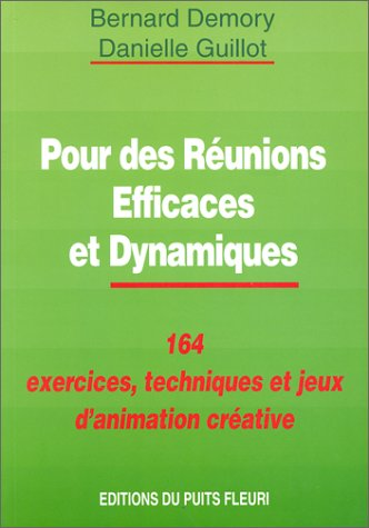 Pour des Runions Efficaces et Dynamiques : 164 exercices, techniques et jeux d'animation crative, 1re dition